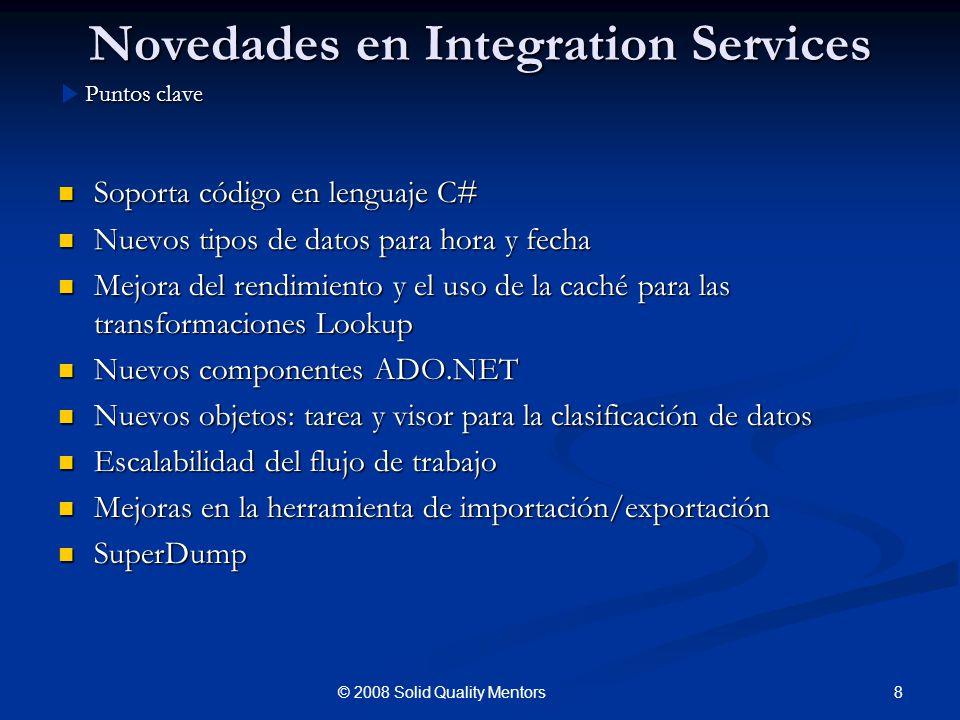 Novedades en Integration Services Soporta código en lenguaje C# Soporta código en lenguaje C# Nuevos tipos de datos para hora y fecha Nuevos tipos de