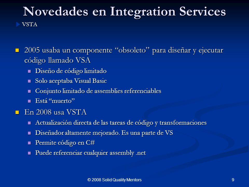 Novedades en Integration Services 2005 usaba un componente obsoleto para diseñar y ejecutar código llamado VSA 2005 usaba un componente obsoleto para