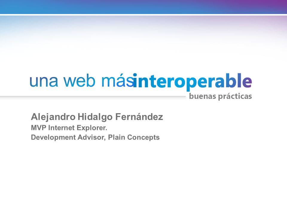 Alejandro Hidalgo Fernández MVP Internet Explorer. Development Advisor, Plain Concepts buenas prácticas