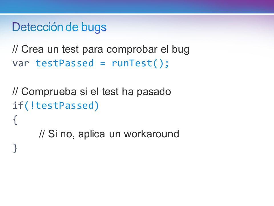 // Crea un test para comprobar el bug var testPassed = runTest(); // Comprueba si el test ha pasado if(!testPassed) { // Si no, aplica un workaround }