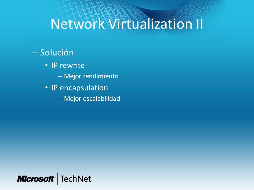 Network Virtualization II – Solución IP rewrite – Mejor rendimiento IP encapsulation – Mejor escalabilidad