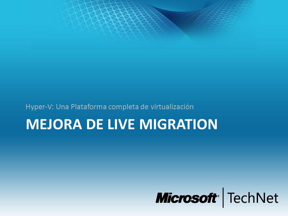 MEJORA DE LIVE MIGRATION Hyper-V: Una Plataforma completa de virtualización