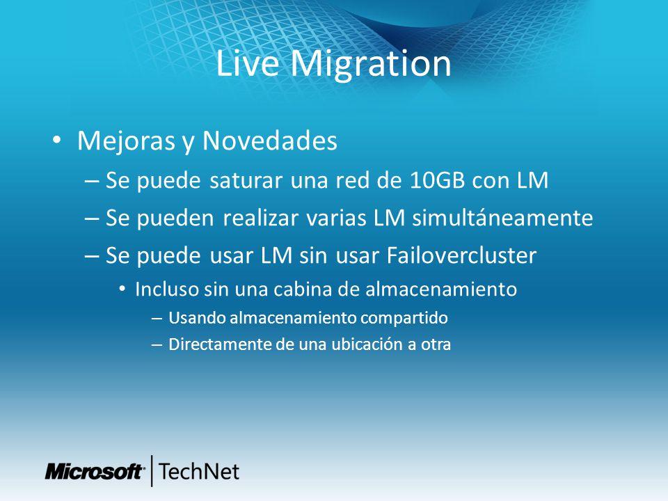Live Migration Mejoras y Novedades – Se puede saturar una red de 10GB con LM – Se pueden realizar varias LM simultáneamente – Se puede usar LM sin usa