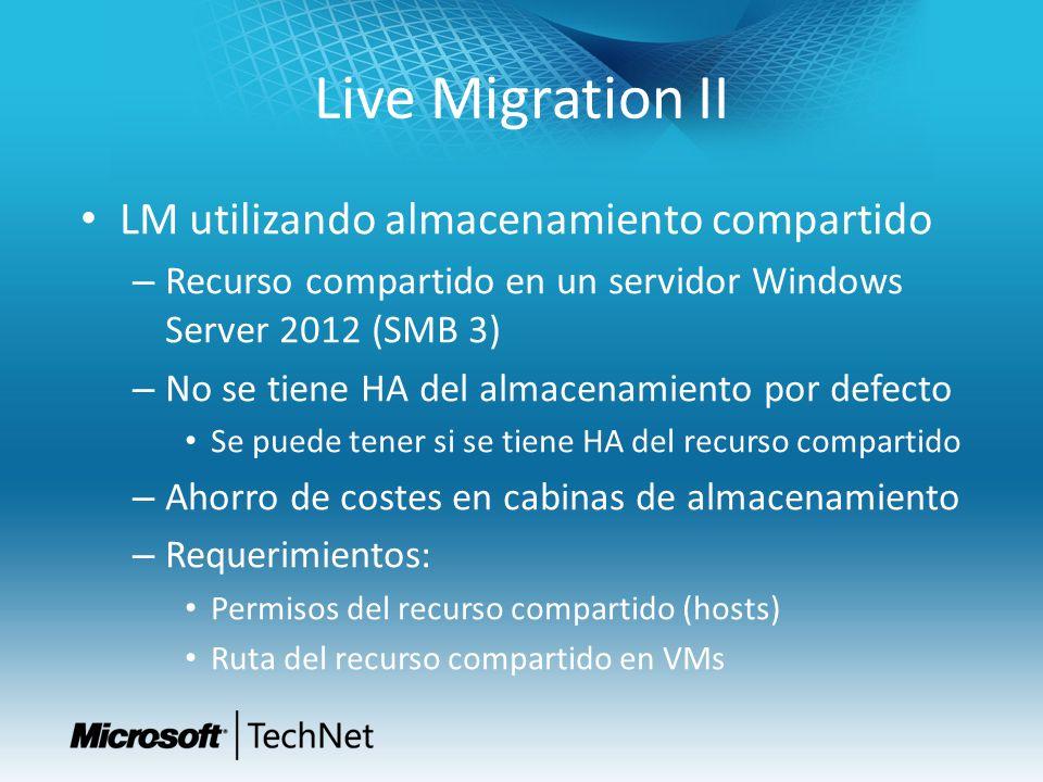 Live Migration II LM utilizando almacenamiento compartido – Recurso compartido en un servidor Windows Server 2012 (SMB 3) – No se tiene HA del almacen