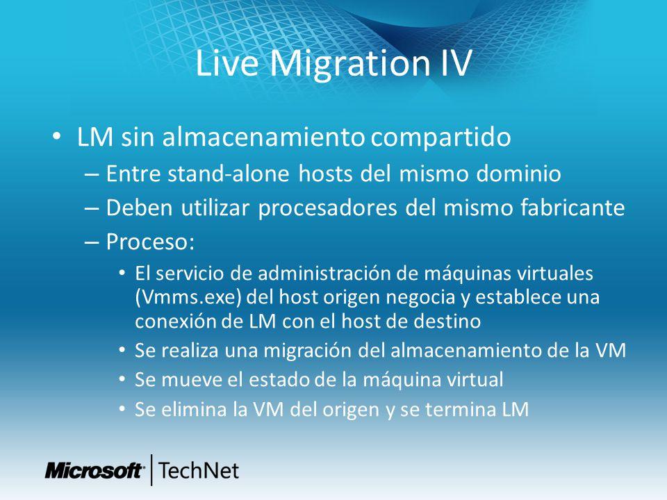 Live Migration IV LM sin almacenamiento compartido – Entre stand-alone hosts del mismo dominio – Deben utilizar procesadores del mismo fabricante – Pr