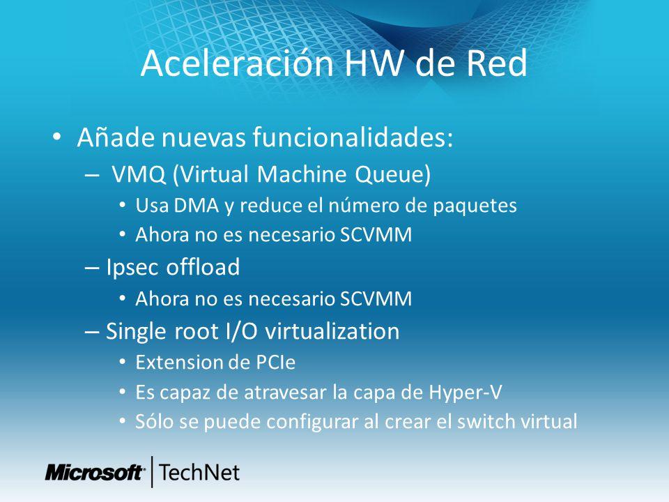 Aceleración HW de Red Añade nuevas funcionalidades: – VMQ (Virtual Machine Queue) Usa DMA y reduce el número de paquetes Ahora no es necesario SCVMM –