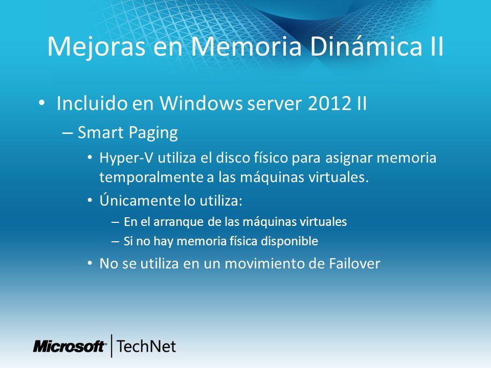 Mejoras en Memoria Dinámica II Incluido en Windows server 2012 II – Smart Paging Hyper-V utiliza el disco físico para asignar memoria temporalmente a