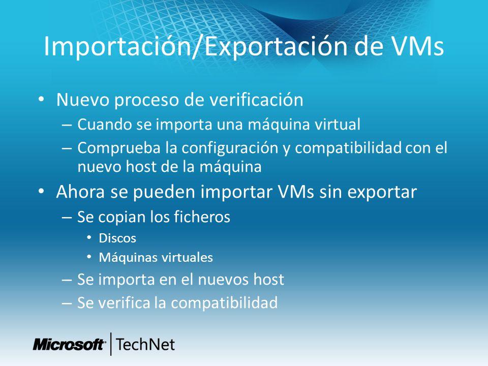 Importación/Exportación de VMs Nuevo proceso de verificación – Cuando se importa una máquina virtual – Comprueba la configuración y compatibilidad con