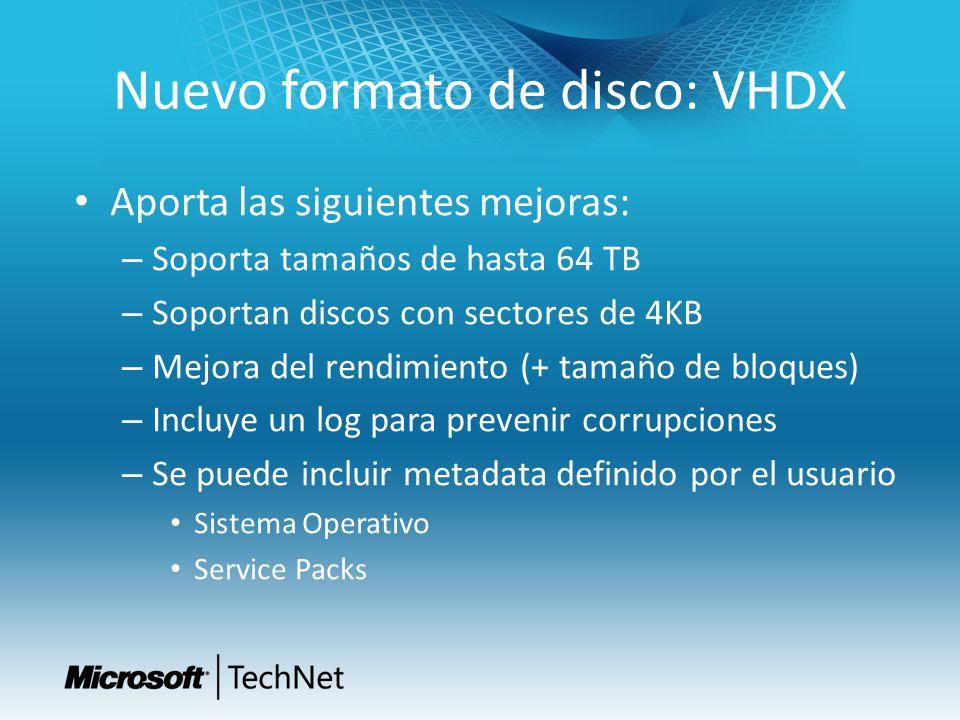 Nuevo formato de disco: VHDX Aporta las siguientes mejoras: – Soporta tamaños de hasta 64 TB – Soportan discos con sectores de 4KB – Mejora del rendim