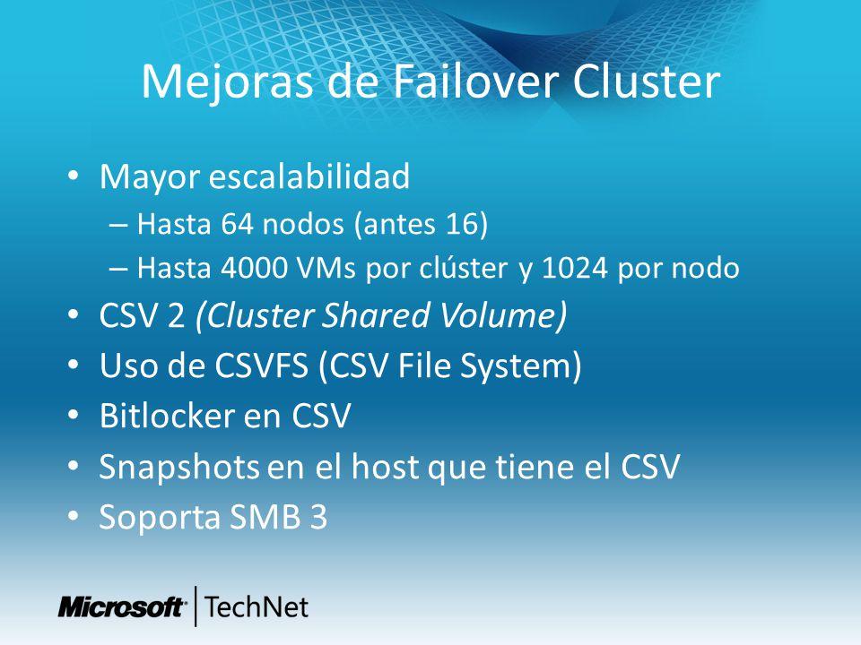 Mejoras de Failover Cluster Mayor escalabilidad – Hasta 64 nodos (antes 16) – Hasta 4000 VMs por clúster y 1024 por nodo CSV 2 (Cluster Shared Volume)