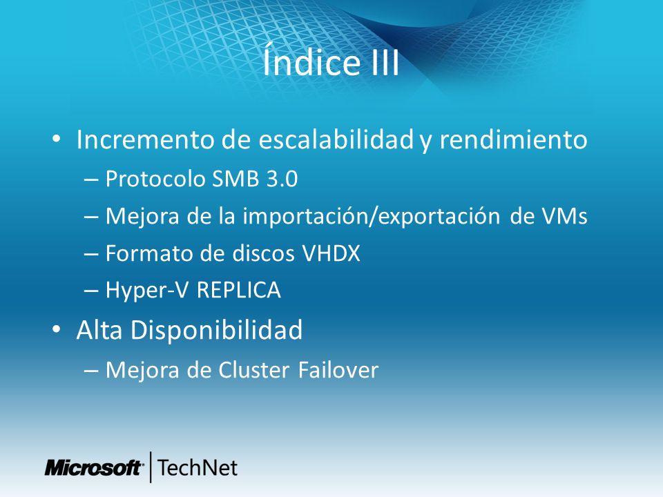 Índice III Incremento de escalabilidad y rendimiento – Protocolo SMB 3.0 – Mejora de la importación/exportación de VMs – Formato de discos VHDX – Hype