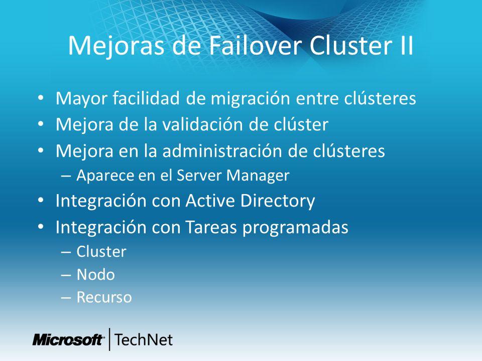 Mejoras de Failover Cluster II Mayor facilidad de migración entre clústeres Mejora de la validación de clúster Mejora en la administración de clústere