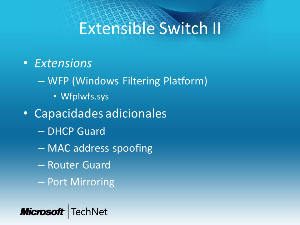 Extensible Switch II Extensions – WFP (Windows Filtering Platform) Wfplwfs.sys Capacidades adicionales – DHCP Guard – MAC address spoofing – Router Guard – Port Mirroring