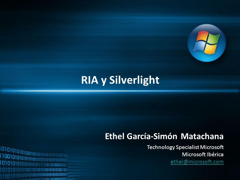RIA y Silverlight Ethel García-Simón Matachana Technology Specialist Microsoft Microsoft Ibérica ethel@microsoft.com