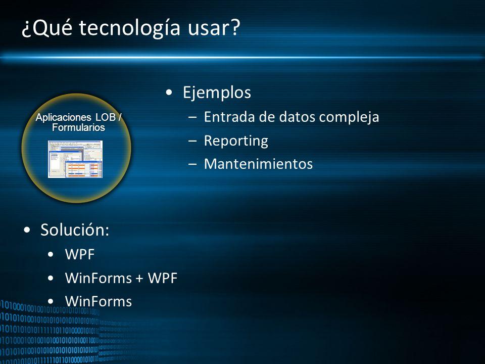 Aplicaciones LOB / Formularios ¿Qué tecnología usar? Ejemplos –Entrada de datos compleja –Reporting –Mantenimientos Solución: WPF WinForms + WPF WinFo