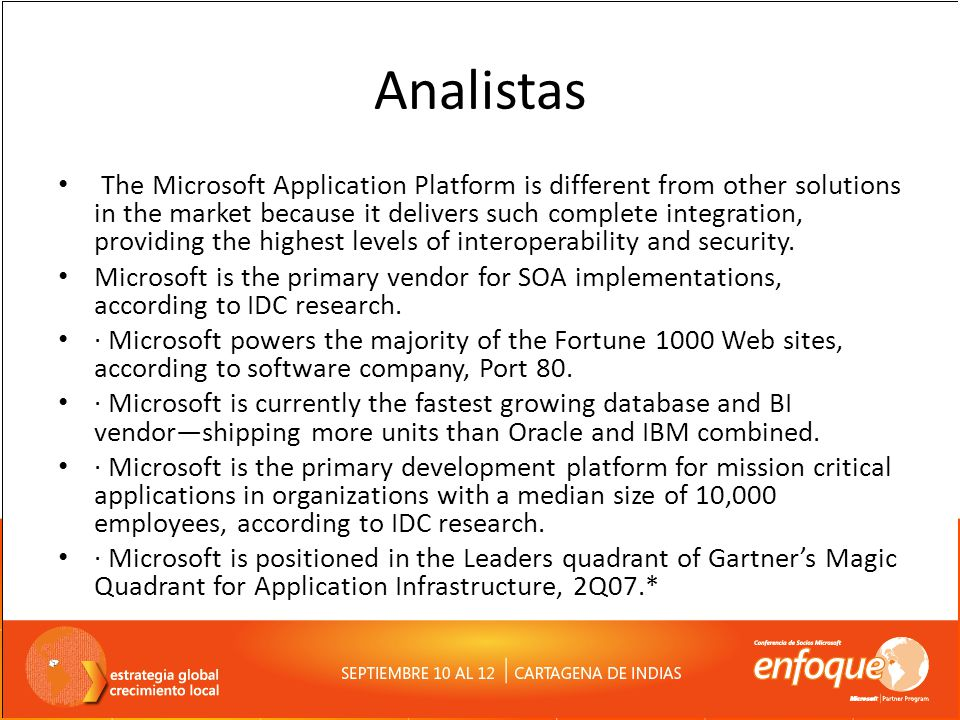 Analistas The Microsoft Application Platform is different from other solutions in the market because it delivers such complete integration, providing