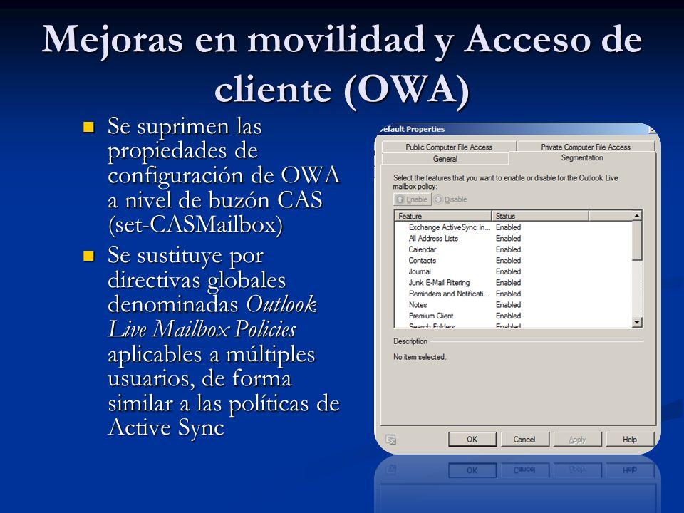 Mejoras en movilidad y Acceso de cliente (OWA) Se suprimen las propiedades de configuración de OWA a nivel de buzón CAS (set-CASMailbox) Se suprimen l