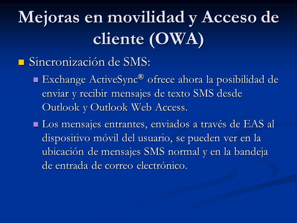 Mejoras en movilidad y Acceso de cliente (OWA) Sincronización de SMS: Sincronización de SMS: Exchange ActiveSync ® ofrece ahora la posibilidad de envi