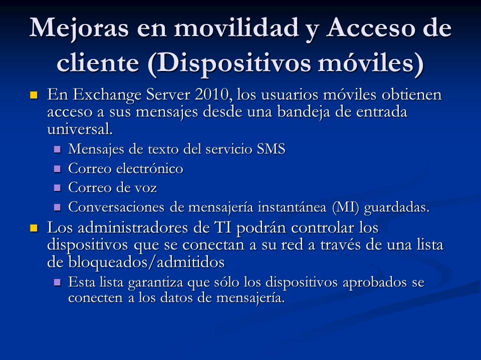 Mejoras en movilidad y Acceso de cliente (Dispositivos móviles) En Exchange Server 2010, los usuarios móviles obtienen acceso a sus mensajes desde una