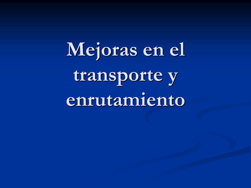 Mejoras en el transporte y enrutamiento