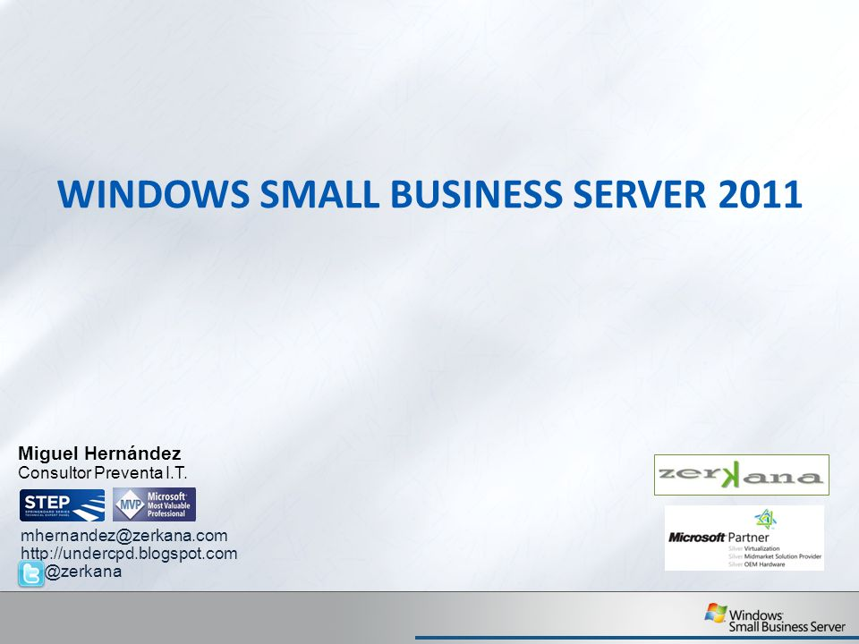 WINDOWS SMALL BUSINESS SERVER 2011 Miguel Hernández Consultor Preventa I.T.