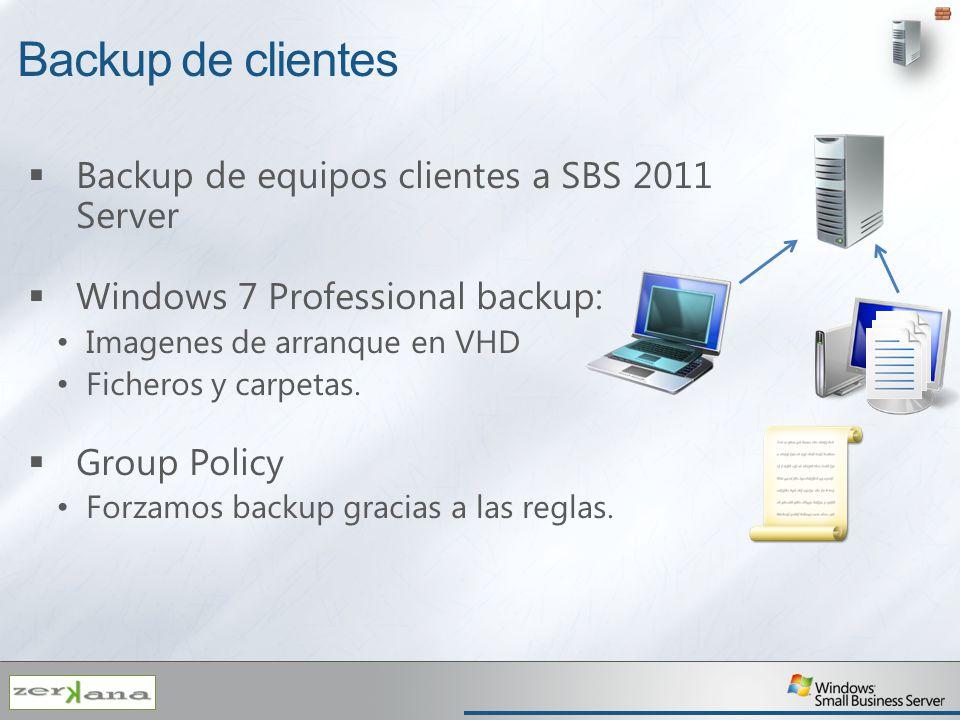 Backup de clientes Backup de equipos clientes a SBS 2011 Server Windows 7 Professional backup: Imagenes de arranque en VHD Ficheros y carpetas. Group