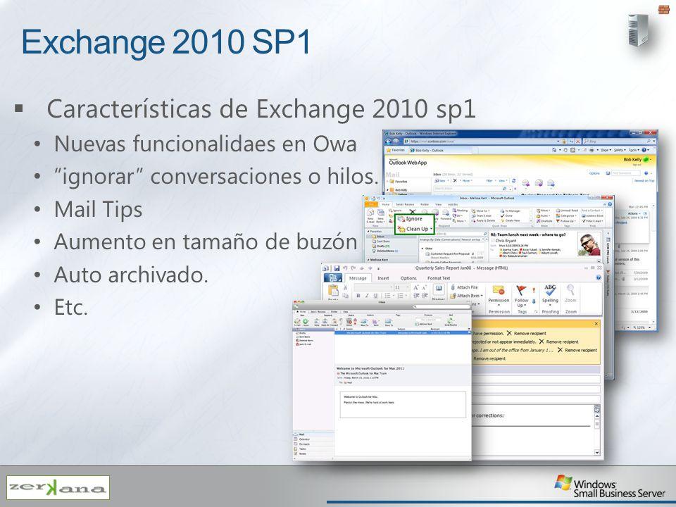 Exchange 2010 SP1 Características de Exchange 2010 sp1 Nuevas funcionalidaes en Owa ignorar conversaciones o hilos. Mail Tips Aumento en tamaño de buz