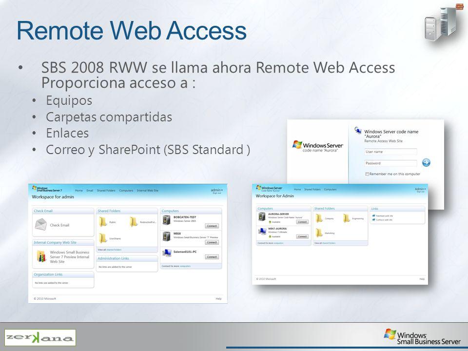 Remote Web Access SBS 2008 RWW se llama ahora Remote Web Access Proporciona acceso a : Equipos Carpetas compartidas Enlaces Correo y SharePoint (SBS S