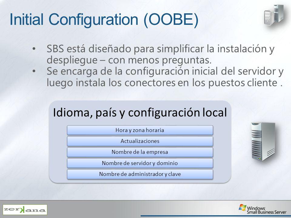 Initial Configuration (OOBE) SBS está diseñado para simplificar la instalación y despliegue – con menos preguntas. Se encarga de la configuración inic