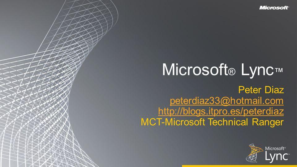 Microsoft ® Lync Peter Diaz peterdiaz33@hotmail.com http://blogs.itpro.es/peterdiaz MCT-Microsoft Technical Ranger
