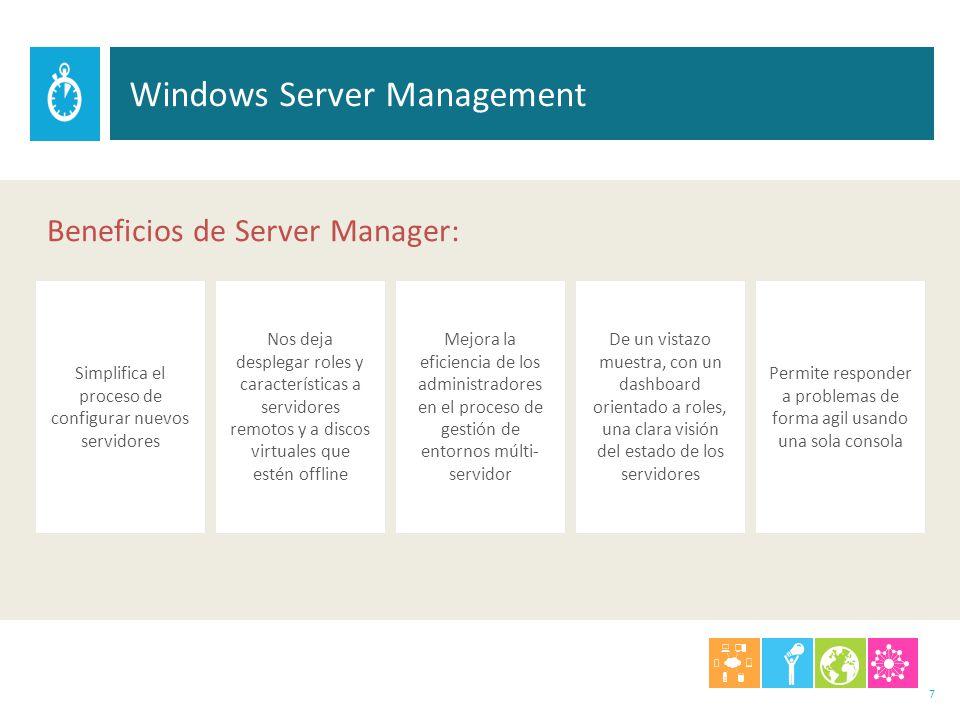 Beneficios de Server Manager: 7 Mejora la eficiencia de los administradores en el proceso de gestión de entornos múlti- servidor De un vistazo muestra