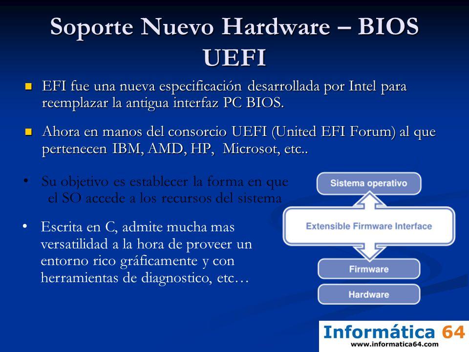 Soporte Nuevo Hardware – BIOS UEFI EFI fue una nueva especificación desarrollada por Intel para reemplazar la antigua interfaz PC BIOS. EFI fue una nu