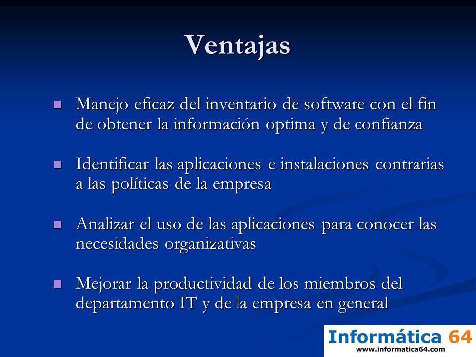 Ventajas Manejo eficaz del inventario de software con el fin de obtener la información optima y de confianza Manejo eficaz del inventario de software