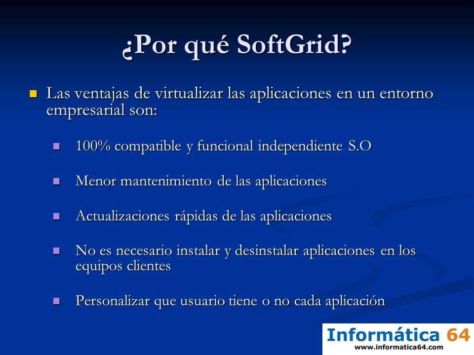 ¿Por qué SoftGrid? Las ventajas de virtualizar las aplicaciones en un entorno empresarial son: Las ventajas de virtualizar las aplicaciones en un ento