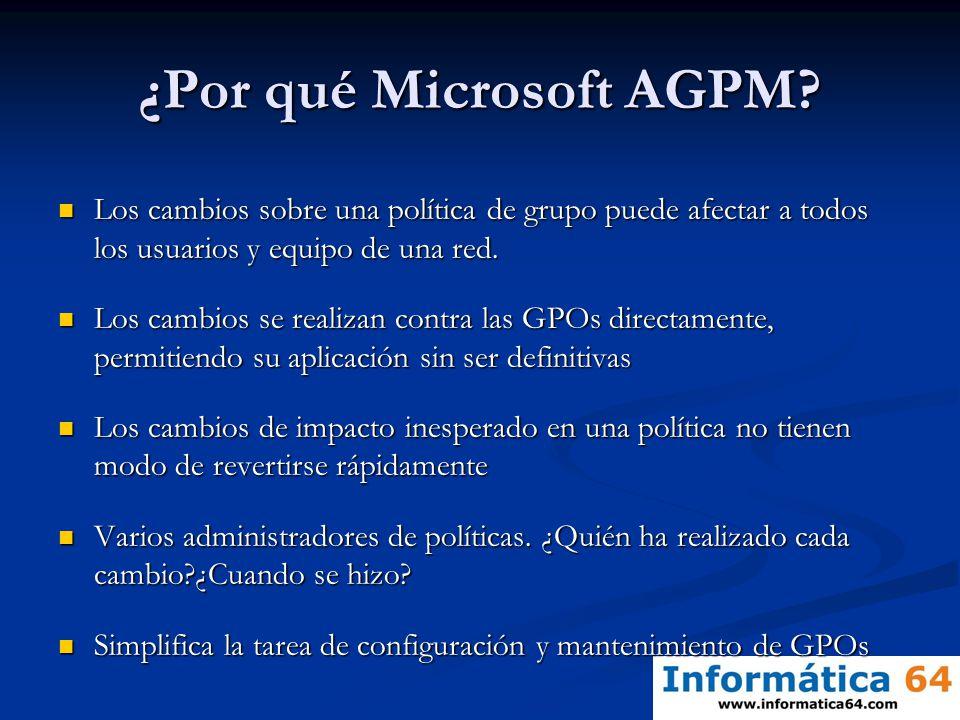¿Por qué Microsoft AGPM? Los cambios sobre una política de grupo puede afectar a todos los usuarios y equipo de una red. Los cambios sobre una polític