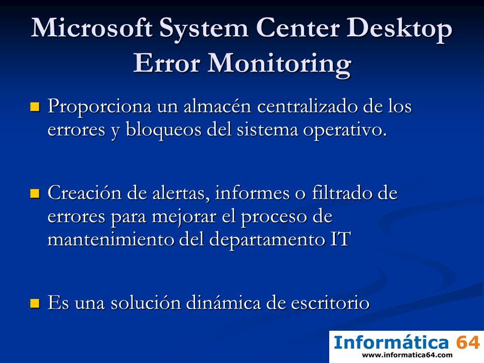 Microsoft System Center Desktop Error Monitoring Proporciona un almacén centralizado de los errores y bloqueos del sistema operativo. Proporciona un a