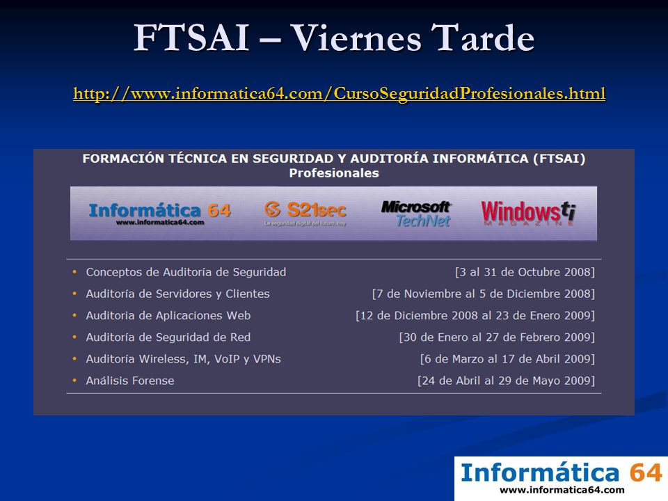 FTSAI – Viernes Tarde http://www.informatica64.com/CursoSeguridadProfesionales.html http://www.informatica64.com/CursoSeguridadProfesionales.html
