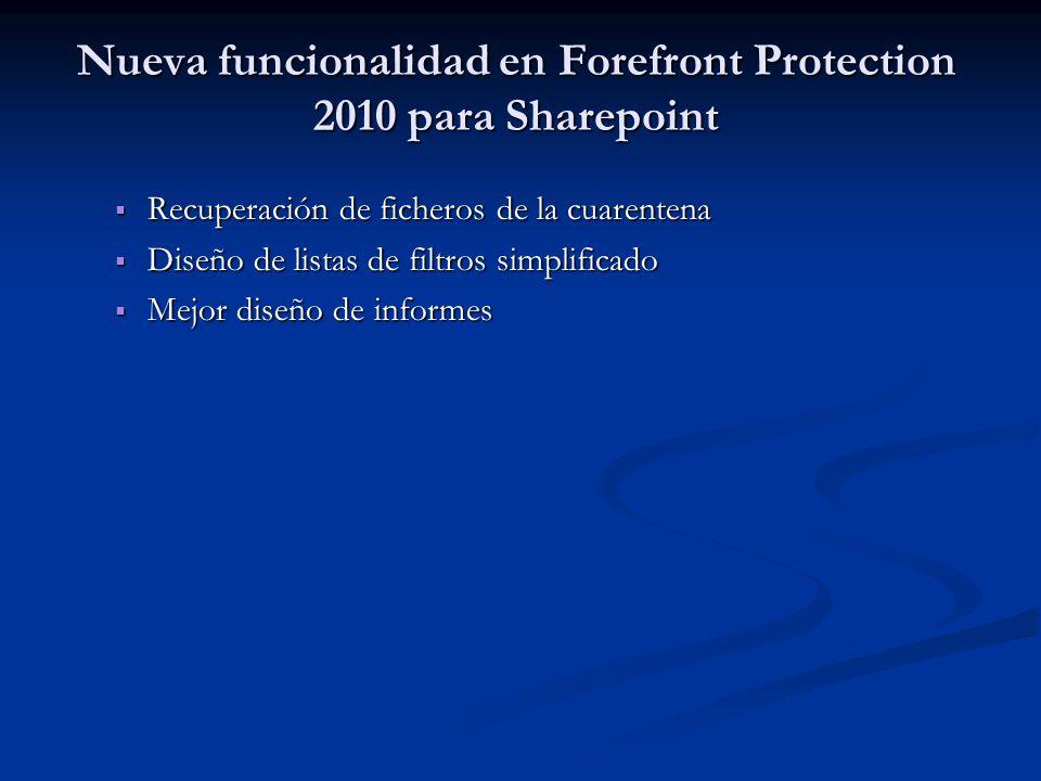 Nueva funcionalidad en Forefront Protection 2010 para Sharepoint Recuperación de ficheros de la cuarentena Recuperación de ficheros de la cuarentena Diseño de listas de filtros simplificado Diseño de listas de filtros simplificado Mejor diseño de informes Mejor diseño de informes