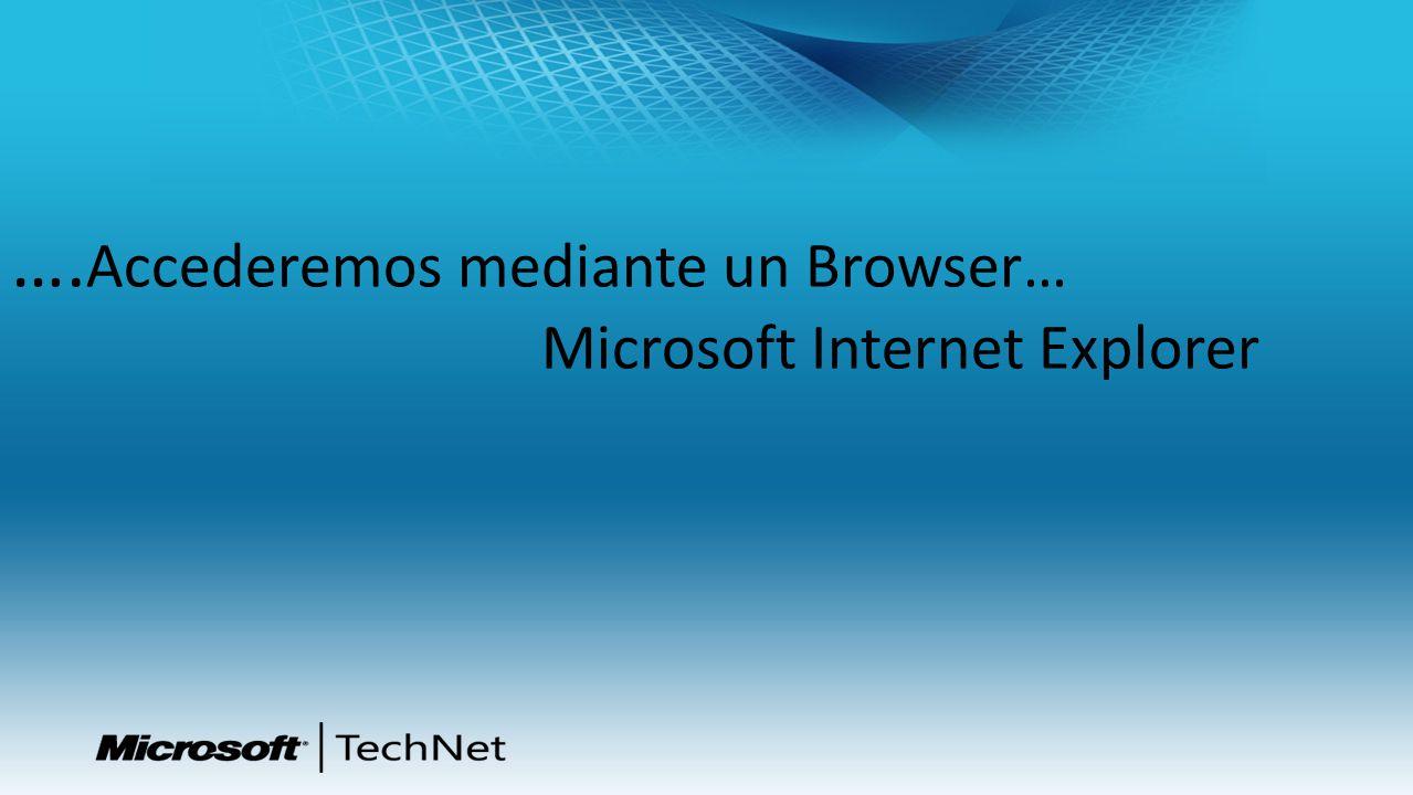 …. Accederemos mediante un Browser… Microsoft Internet Explorer