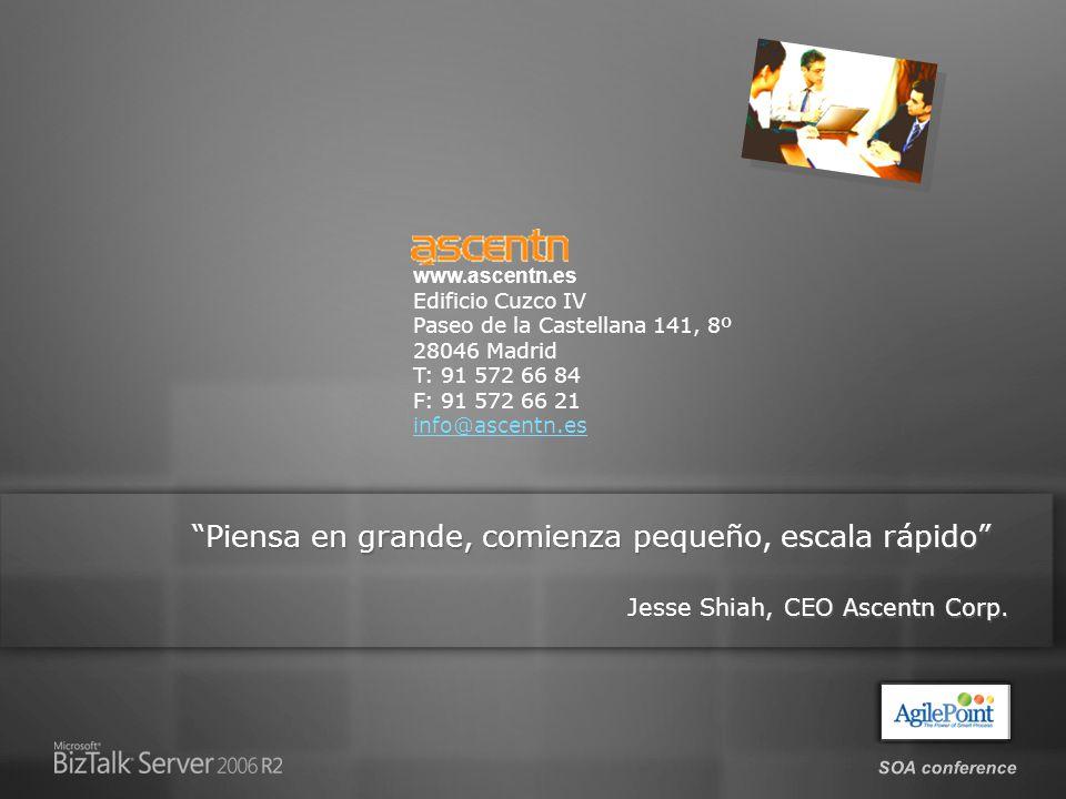 SOA conference www.ascentn.es Edificio Cuzco IV Paseo de la Castellana 141, 8º 28046 Madrid T: 91 572 66 84 F: 91 572 66 21 info@ascentn.es Piensa en grande, comienza pequeño, escala rápido Jesse Shiah, CEO Ascentn Corp.