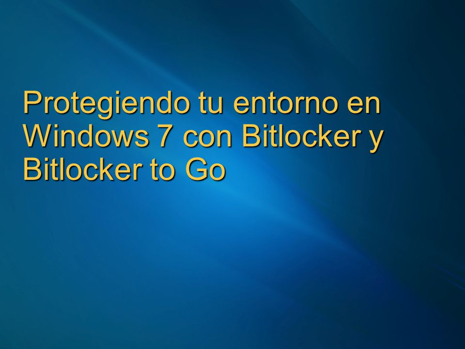 Protegiendo tu entorno en Windows 7 con Bitlocker y Bitlocker to Go