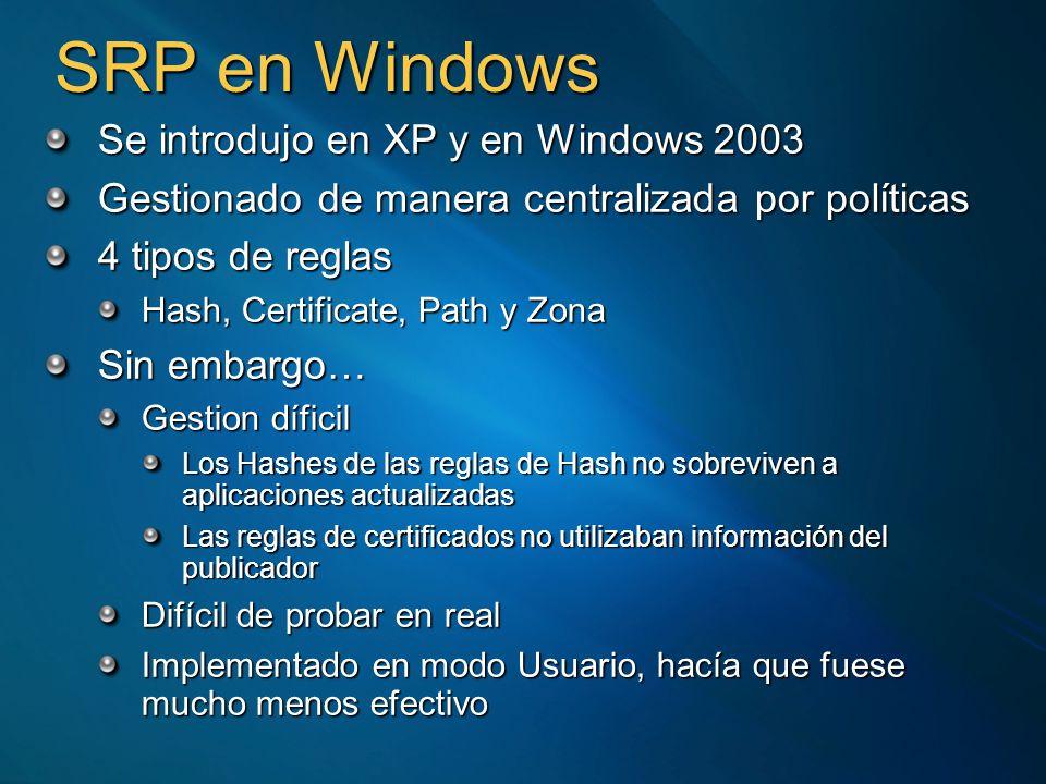 SRP en Windows Se introdujo en XP y en Windows 2003 Gestionado de manera centralizada por políticas 4 tipos de reglas Hash, Certificate, Path y Zona Sin embargo… Gestion díficil Los Hashes de las reglas de Hash no sobreviven a aplicaciones actualizadas Las reglas de certificados no utilizaban información del publicador Difícil de probar en real Implementado en modo Usuario, hacía que fuese mucho menos efectivo