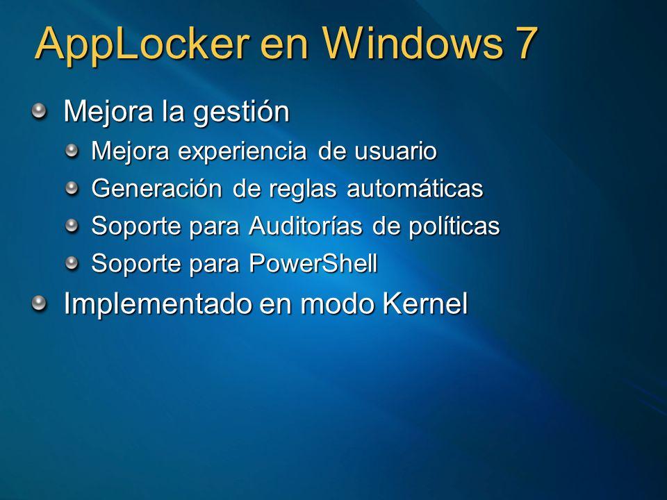 AppLocker en Windows 7 Mejora la gestión Mejora experiencia de usuario Generación de reglas automáticas Soporte para Auditorías de políticas Soporte para PowerShell Implementado en modo Kernel