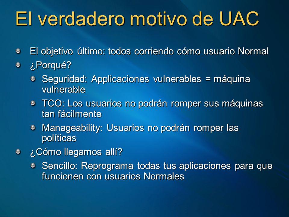 El verdadero motivo de UAC El objetivo último: todos corriendo cómo usuario Normal ¿Porqué? Seguridad: Applicaciones vulnerables = máquina vulnerable