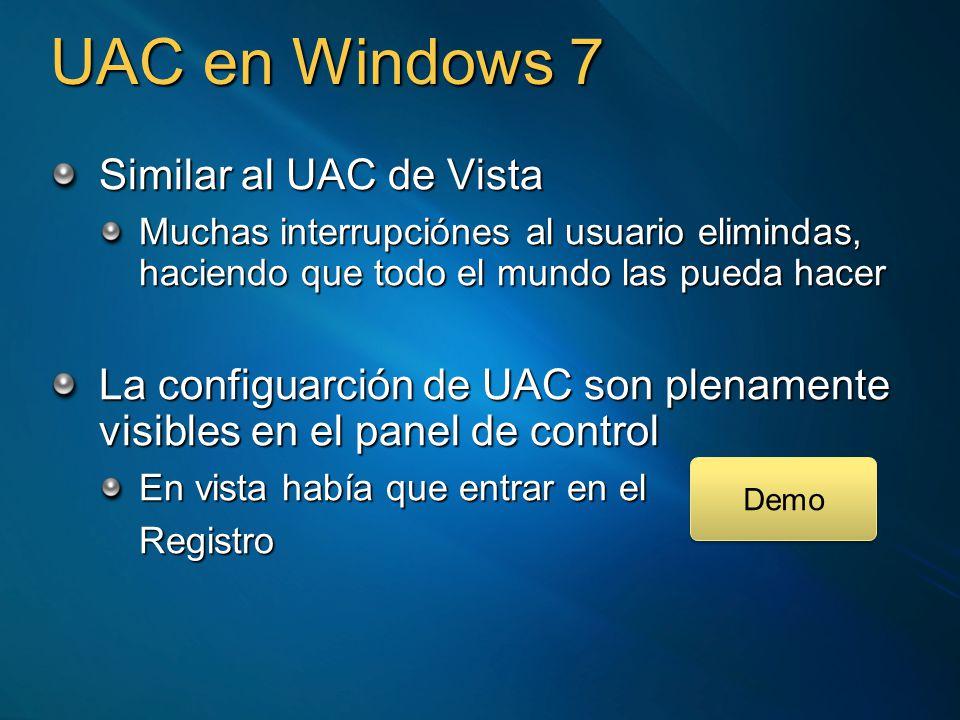 UAC en Windows 7 Similar al UAC de Vista Muchas interrupciónes al usuario elimindas, haciendo que todo el mundo las pueda hacer La configuarción de UA
