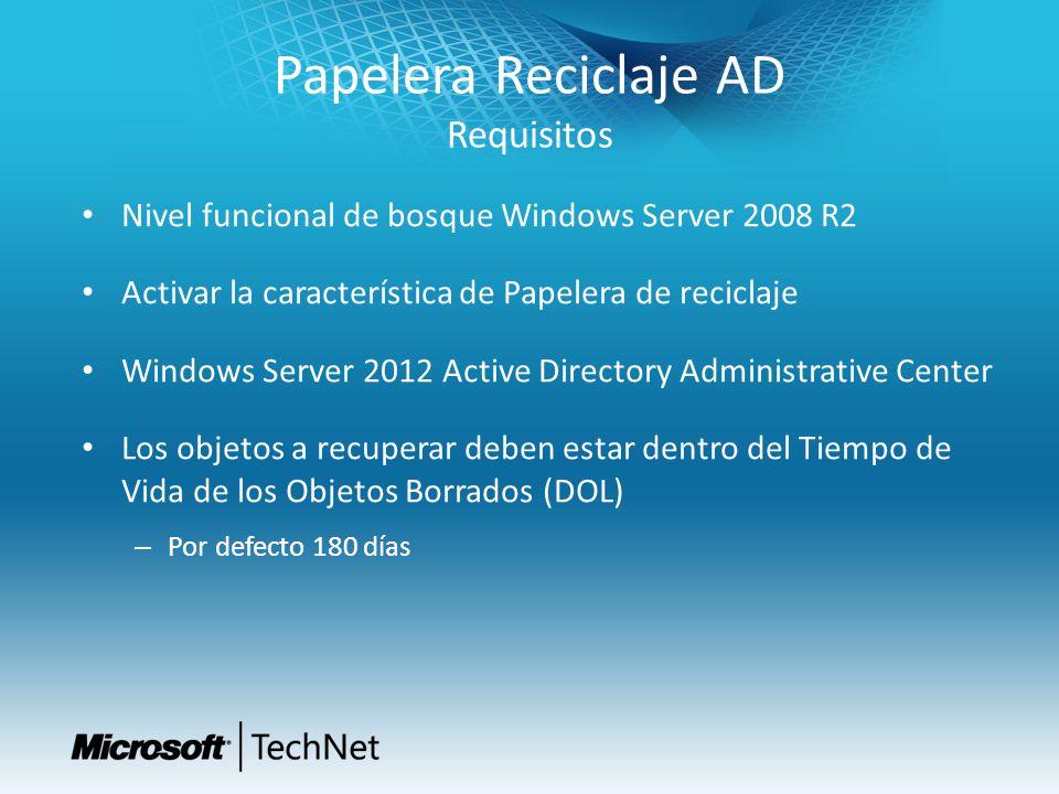 Papelera Reciclaje AD Requisitos Nivel funcional de bosque Windows Server 2008 R2 Activar la característica de Papelera de reciclaje Windows Server 20