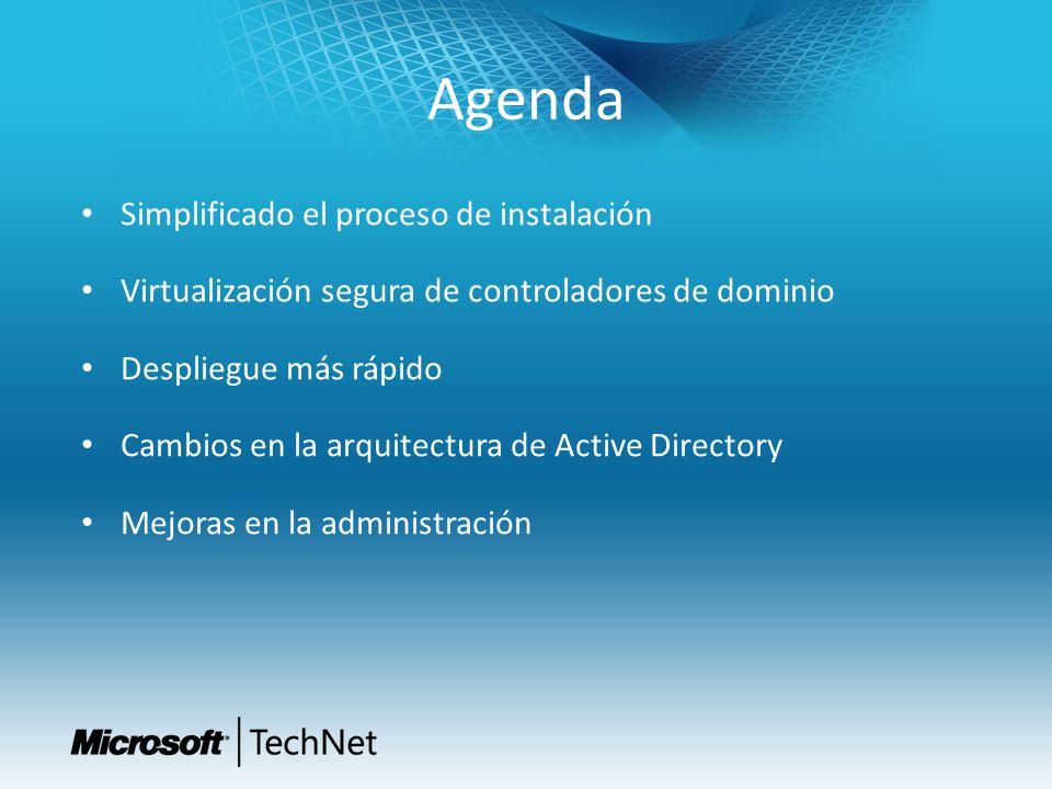 Agenda Simplificado el proceso de instalación Virtualización segura de controladores de dominio Despliegue más rápido Cambios en la arquitectura de Ac