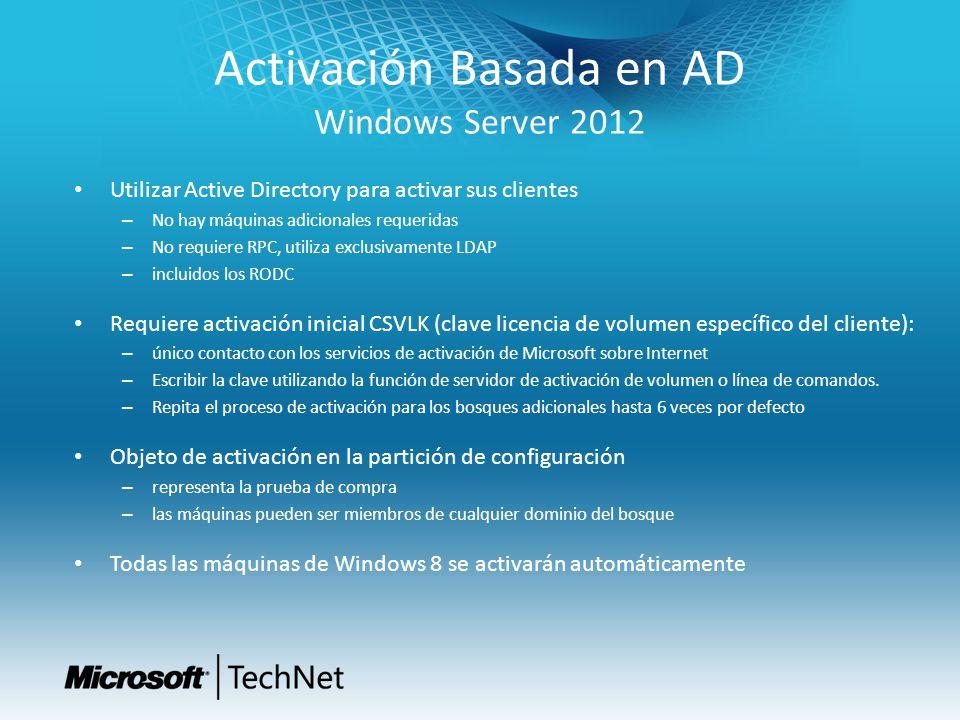 Activación Basada en AD Windows Server 2012 Utilizar Active Directory para activar sus clientes – No hay máquinas adicionales requeridas – No requiere