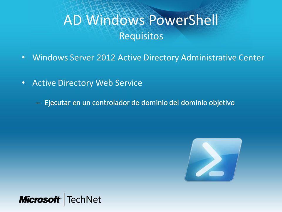 AD Windows PowerShell Requisitos Windows Server 2012 Active Directory Administrative Center Active Directory Web Service – Ejecutar en un controlador