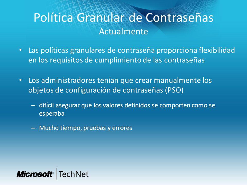 Política Granular de Contraseñas Actualmente Las políticas granulares de contraseña proporciona flexibilidad en los requisitos de cumplimiento de las